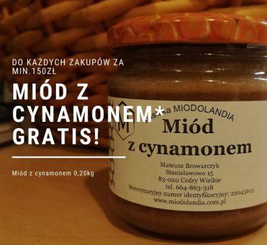 Do każdych zakupów za min. 150zł miód z cynamonem GRATIS!*